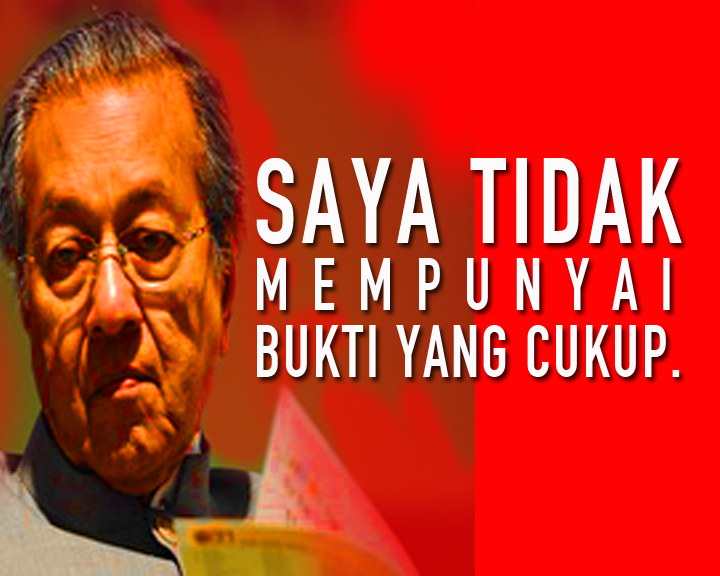 """I don't have enough evidence"" - Mahathir"